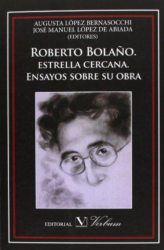 Roberto Bolaño. Estrella Cercana. Ensayos Sobre Su Obra