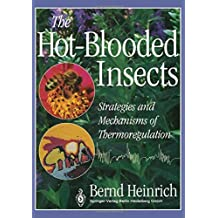 The Hot-Blooded Insects: Strategies and Mechanisms of Thermoregulation by Bernd Heinrich (2013-12-31)