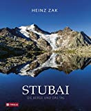 Stubai. Die Berge und das Tal - Heinz Zak