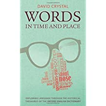 Words in Time and Place: Exploring Language Through the Historical Thesaurus of the Oxford English Dictionary by David Crystal (2014-10-15)