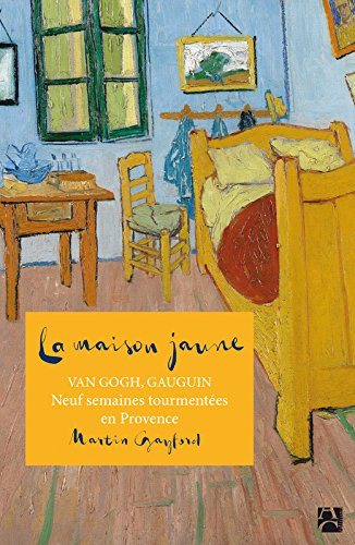 La maison jaune - Van Gogh, Gaugin : neuf semaines tourmentées en Provence