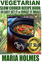 Vegetarian Slow Cooker Recipe Book: 30 Easy Set It & Forget It Meals by Maria Holmes (2013-12-18)