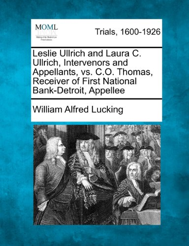 Leslie Ullrich and Laura C. Ullrich, Intervenors and Appellants, vs. C.O. Thomas, Receiver of First National Bank-Detroit, Appellee (First National Bank O)