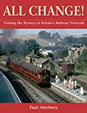 All Change!: Visiting the Byways of Britain's Railway Network