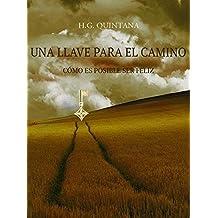 Una llave para el camino: Cómo es posible ser feliz (Spanish Edition)