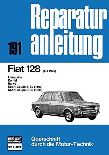 Vergaser-rallye (Fiat 128          bis 1975: Limousine/Kombi/Rallye/ Sport-Coupé S,SL (1100/1300) / Reprint der 10. Auflage 1977 (Reparaturanleitungen))