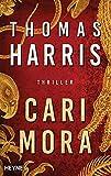 """Cari Mora: Thriller - Vom Autor des Weltbestsellers """"Das Schweigen der Lämmer"""" - von Thomas Harris"""