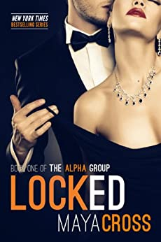 Locked (The Alpha Group Trilogy #1) by [Cross, Maya]