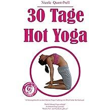 30 Tage Hot Yoga: Erfahrungsbericht zu einer Bikram Yoga Challenge mit Blick hinter die Kulissen: Macht Bikram Yoga schlank? Ist Bikram Yoga gesund? Welche Vor- und Nachteile hat Yoga? ...