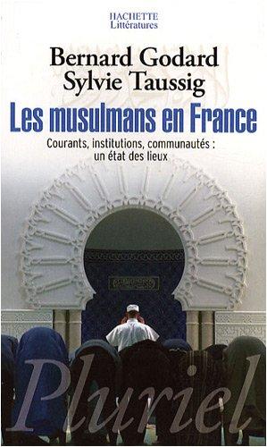 Les musulmans en France : Courants, institutions, communautés : un état des lieux