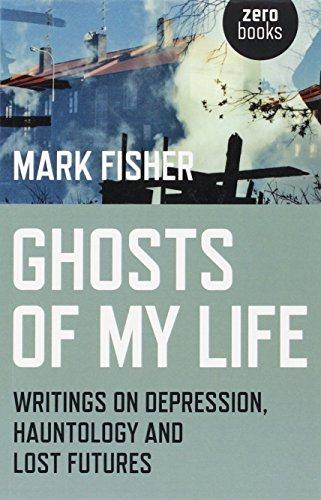 Ghosts of My Life: Writings on Depression, Hauntology and Lost Futures por Mark Fisher
