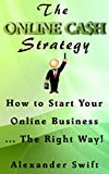 The Online Cash Strategy: How to Start Your Online Business... The Right Way!