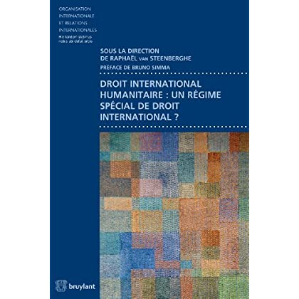 Droit international humanitaire : un régime spécial de droit international ? (Organisation internationale et relations internationales t. 71)