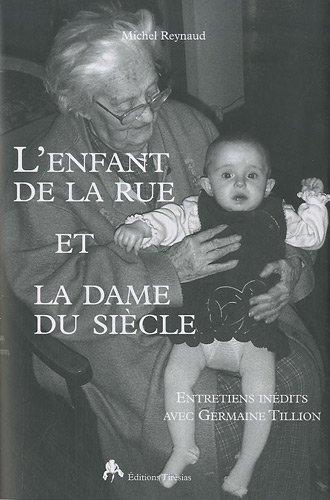 L'enfant de la rue et la dame du sicle : Entretiens indits avec Germaine Tillon