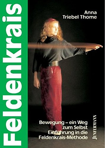 Feldenkrais: Bewegung - ein Weg zum Selbst: Einführung in die Feldenkraismethode. Mit CD