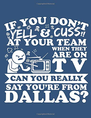 If You Don't Yell & Cuss At Your Team When They Are On TV Can You Really Say You Are From Dallas?: A Really Awesome Lined Composition Notebook For Serious Dallas Sports Fans por Timmer Books