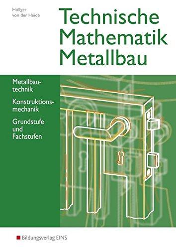 Technische Mathematik Metallbau: Metallbautechnik, Konstruktionsmechanik, Grund- und Fachstufen: Schülerband