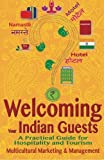 Welcoming Your Indian Guests: A Practical Guide for Hospitality and Tourism (Welcoming Your Multicultural Guests, Band 2) - Multicultural Marketing and Management