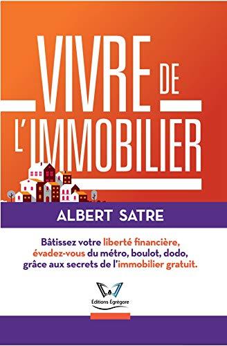 Vivre de lImmobilier: Bâtissez votre Liberté Financière, Évadez ...
