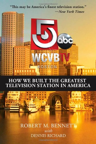 WCVB-TV Boston: How We Built the Greatest Television Station in America (Wcvb)