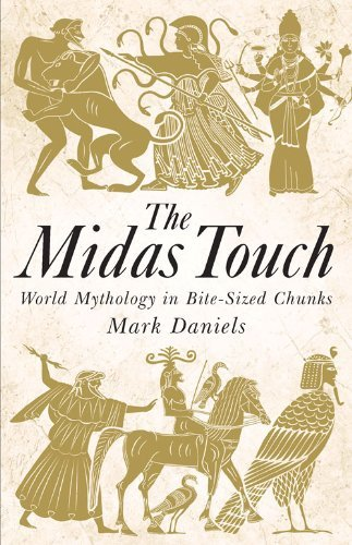 The Midas Touch: World mythology in bite-sized chunks: Written by Mark Daniels, 2013 Edition, Publisher: Michael O'Mara [Hardcover]