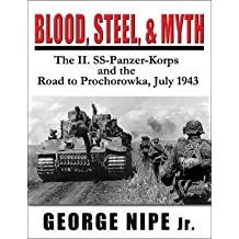 [(Blood, Steel, Myth : The II.SS-Panzer-Korps and the Road to Prochorowka)] [By (author) George M. Nipe] published on (November, 2011)