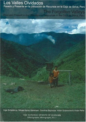The Forgotten Valleys: Past and Present in the Utilization of Resources in the Ceja De Selva, Peru (The National Museum of Denmark, Ethnographical Monographs)
