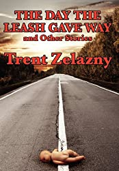 The Day the Leash Gave Way and Other Stories by Trent Zelazny (2009-10-16)