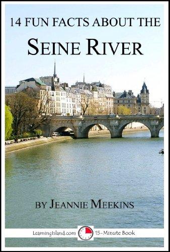 Jeannie Meekins - 14 Fun Facts About the Seine River: A 15-Minute Book (15-Minute Books 74)