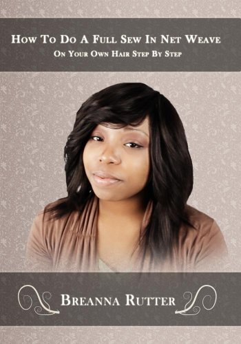 Preisvergleich Produktbild How To Do A Full Sew In Net Weave On Your Own Hair Step By Step by Jared Rutter