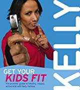 Get Your Kids Fit: The parents' guide to healthy, happy, active kids