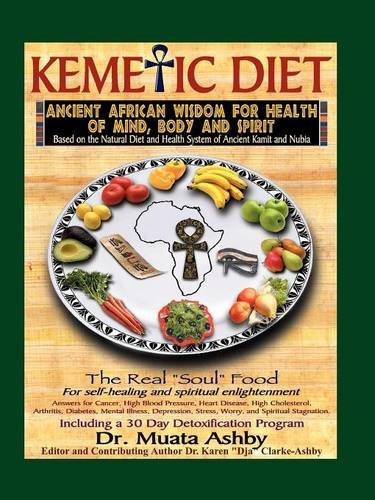 Kemetic Diet: Food for Body, Mind and Spirit: Food for Body, Mind & Sonl (Food for Body, Mind and Soul)