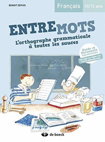 Entremots - l'Orthographe Grammaticale a Toutes les Sauces Guide Pedagogique + Corriges en Ligne par Benoit Depuis
