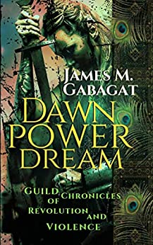 Dawn Power Dream: Guild Chronicles of Revolution and Violence (English Edition) de [Gabagat, James M.]