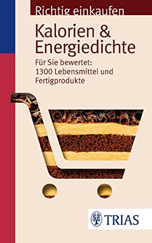 Richtig einkaufen: Kalorien & Energiedichte: Für Sie bewertet: 1.300 Lebensmittel und Fertigprodukte -