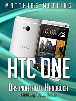 HTC One - das inoffizielle Handbuch. Anleitung, Tipps, Tricks von [Matting, Matthias]