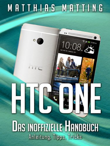 HTC One - das inoffizielle Handbuch. Anleitung, Tipps, Tricks