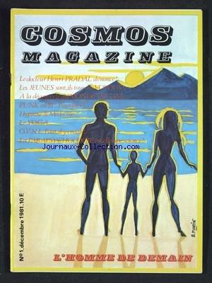 COSMOS MAGAZINE [No 1] du 01/12/1981 - L'HOMME DE DEMAIN - LE DR PRADAL DENONCE - LES JEUNES SONT-ILS TOUS DES VOYOUS - A LA DECOUVERTE DU MONDE TSIGANE - PUNK EN 81 POURQUOI - HYPNOSE ET MEDECINE - LE YOGA - OVNI - FAUT-IL Y CROIRE - LA PARAPSYCHOLOGIE EST-ELLE UNE SCIENCE par Collectif