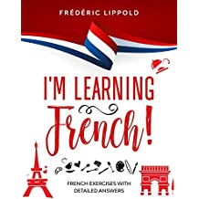 I'm learning French!: French exercises with detailed answers (A2, B1 - Pre-Intermediate)
