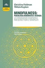 Mindfulness: psicologia buddhista e scienza: Le conoscenze essenziali per istruttori e terapeuti