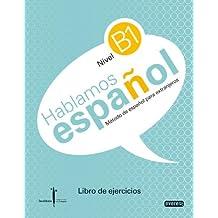 Método de español para extranjeros. Hablamos español. Nivel B1. Libro de ejercicios: Instituto Castellano y Leonés de la Lengua
