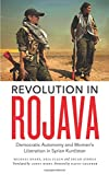 Revolution in Rojava: Democratic Autonomy and Women's Liberation in Syrian Kurdistan