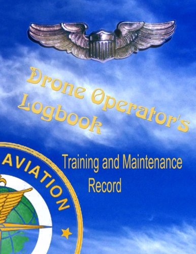 Drone Operator's Logbook - Training and Maintenance Record: Made in accordance with FAA standards for commercial drone surveyance and mapping photography