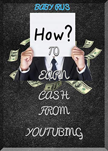 How to Earn Cash from Youtubing: Fast and Quick Guide (English Edition) -