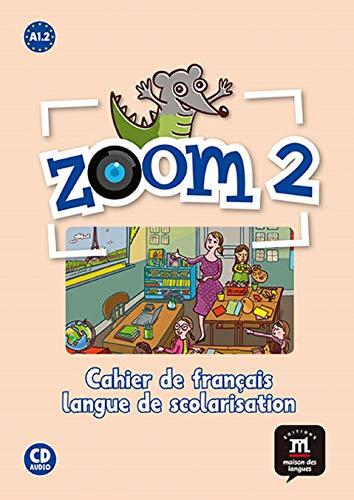 Zoom. Cahier de français langue de scolarisation. Con CD Audio. Per la Scuola elementare: Zoom 2. Cahier d'activités. FLS + CD: cahier d'activités ... langue de scolarisation (Fls - Texto Frances)