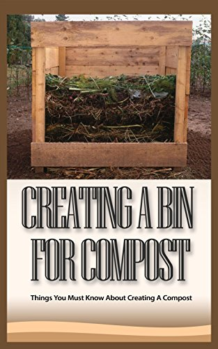 Creating a Bin for Compost: Things You Must Know About Creating a Compost (English Edition)
