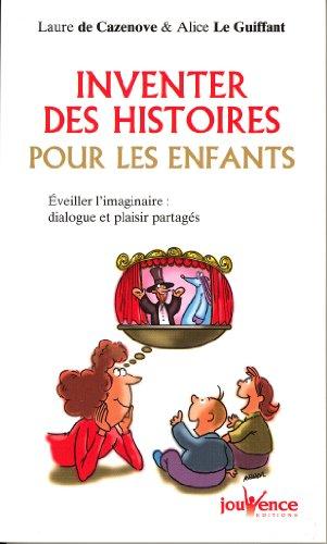 Inventez des histoires pour les enfants : Eveiller l'imaginaire : dialogue et plaisir partagés