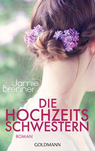 Die Hochzeitsschwestern: Roman von [Brenner, Jamie]