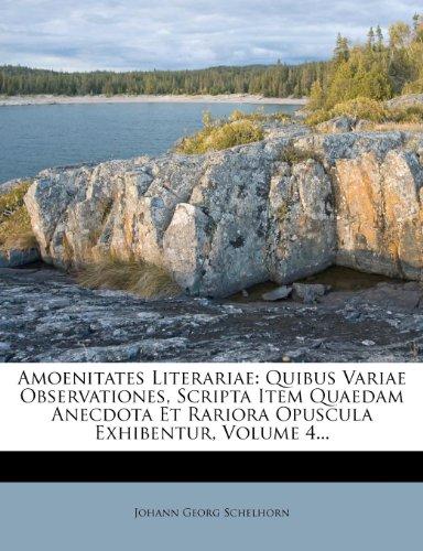 Amoenitates Literariae: Quibus Variae Observationes, Scripta Item Quaedam Anecdota Et Rariora Opuscula Exhibentur, Volume 4...