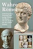 Image de Wahre Römer: Geheimagenten, Touristen und lustige Witwen - die Römer, wie wir sie nicht aus der Schule kennen